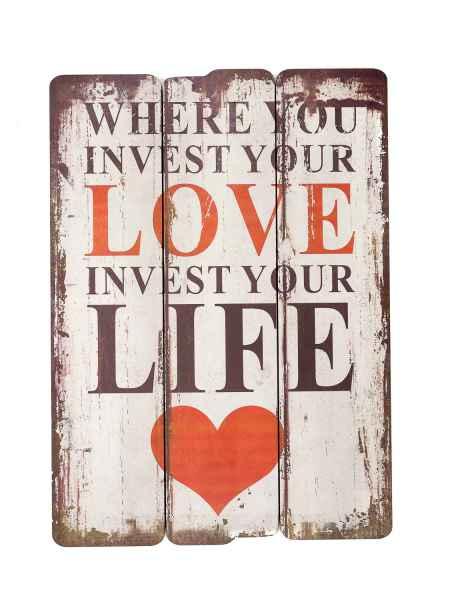 Holzbild Where you invest your love invest your life Holz Bild 70cm